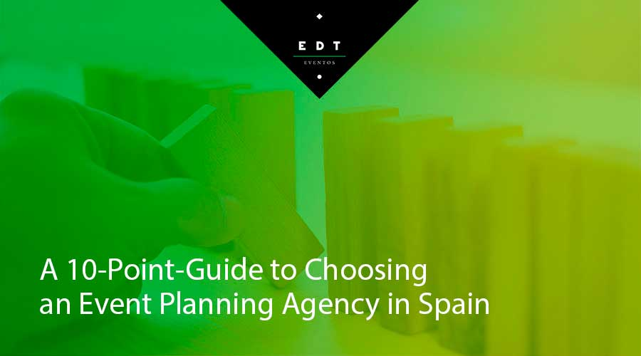 A 10-Point-Guide to Choosing an Event Planning Agency in Spain
