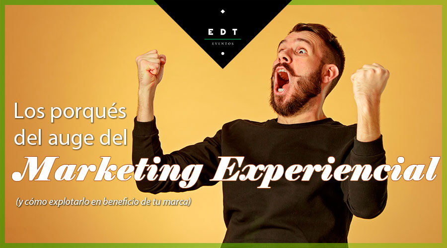 Los porqués del auge del Marketing Experiencial